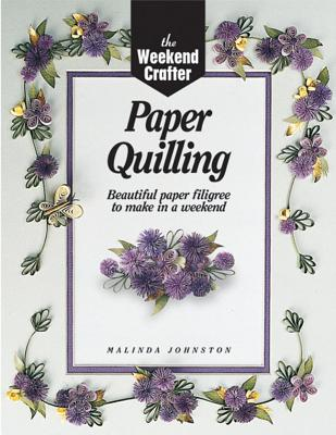 The Weekend Crafter(r) Paper Quilling: Beautiful Paper Filigree to Make in a Weekend - Johnston, Malinda