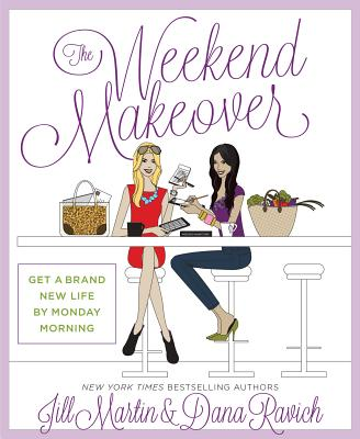 The Weekend Makeover: Get a Brand New Life by Monday Morning - Martin, Jill