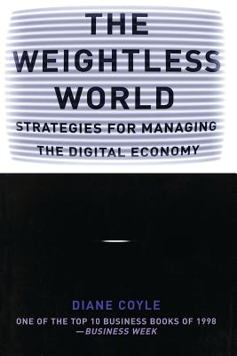 The Weightless World: Strategies for Managing the Digital Economy - Coyle, Diane, PH.D.