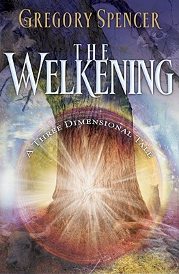 The Welkening: A Three Dimensional Tale - Spencer, Gregory, Dr.