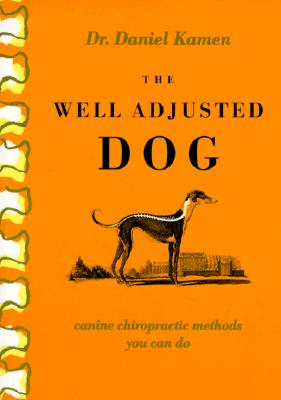 The Well Adjusted Dog: Canine Chiropractic Methods You Can Do - Kamen, Daniel, and Brookline Books