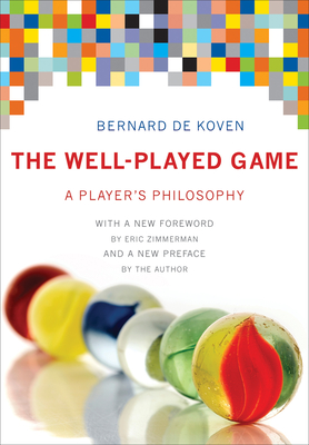 The Well-Played Game: A Player's Philosophy - DeKoven, Bernie