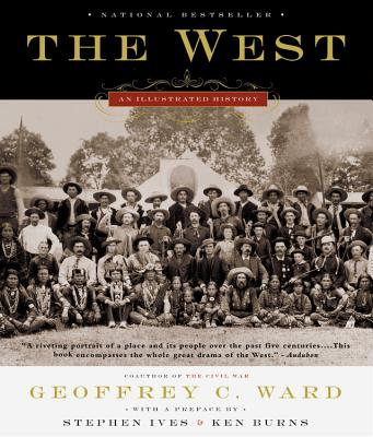 The West: An Illustrated History - Ward, Geoffrey C, and Ives, Stephen, and Burns, Ken