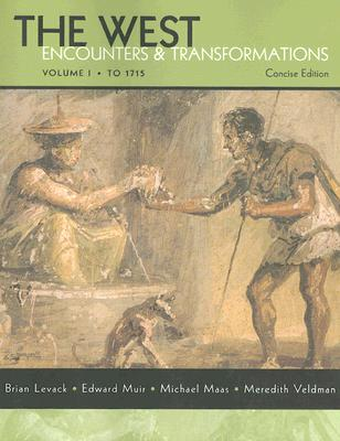 The West: Encounters & Transformations: Volume 1: To 1715 - Levack, Brian P, and Muir, Edward, Professor, and Maas, Michael