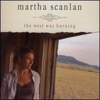 The West Was Burning - Martha Scanlan