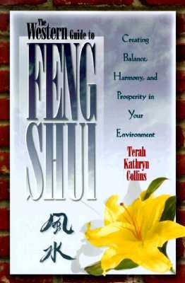 The Western Guide to Feng Shui: Creating Balance, Harmony, and Prosperity in Your Environment - Collins, Terah Kathryn