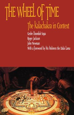 The Wheel of Time: Kalachakra in Context - Lhundub Sopa, Geshe, and Newman, John, and Jackson, Roger