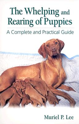 The Whelping and Rearing Puppies: A Complete and Practical Guide - Lee, Muriel P