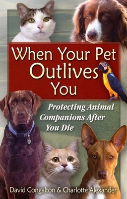 The When Your Pet Outlives You: Protecting Animal Companions After You Die - Congalton, David, and Alexander, Charlotte