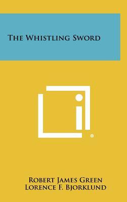 The Whistling Sword - Green, Robert James