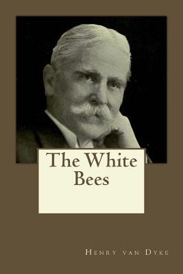 The White Bees - Van Dyke, Henry