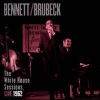 The White House Sessions: Live 1962 - Tony Bennett/Dave Brubeck