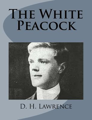 The White Peacock - Lawrence, D H