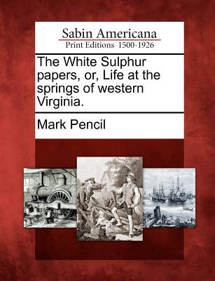 The White Sulphur Papers, Or, Life at the Springs of Western Virginia. - Pencil, Mark