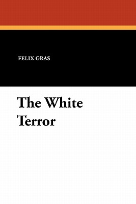 The White Terror - Gras, Felix, and Janvier, Catharine A