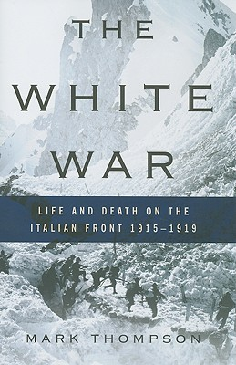 The White War: Life and Death on the Italian Front 1915-1919 - Thompson, Mark, DVM