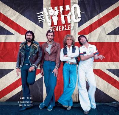 The Who Revealed - Kent, Matt, and Noyer, Paul du (Introduction by)