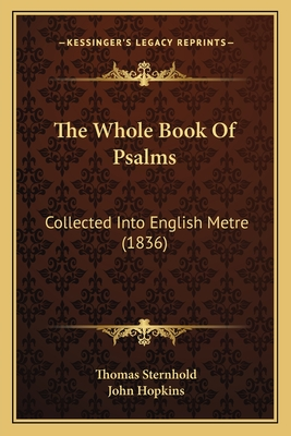 The Whole Book of Psalms: Collected Into English Metre (1836) - Sternhold, Thomas (Editor), and Hopkins, John (Editor)