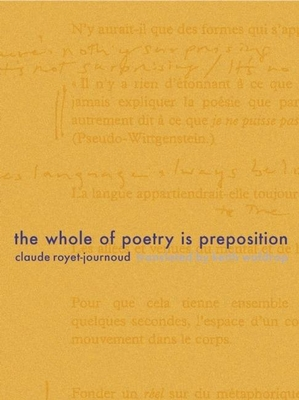 The Whole of Poetry Is Preposition - Royet-Journoud, Claude, and Waldrop, Keith (Translated by)