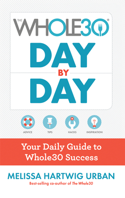 The Whole30 Day by Day: Your Daily Guide to Whole30 Success - Hartwig Urban, Melissa