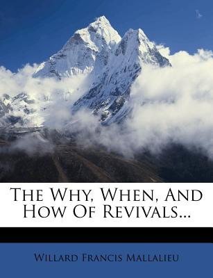 The Why, When, and How of Revivals... - Mallalieu, Willard Francis