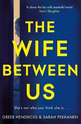 The Wife Between Us: A Richard and Judy Book Club Pick - Hendricks, Greer, and Pekkanen, Sarah