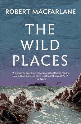The Wild Places - Macfarlane, Robert