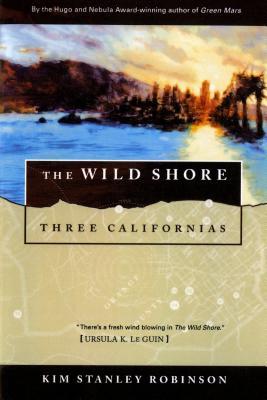 The Wild Shore: Three Californias - Robinson, Kim Stanley
