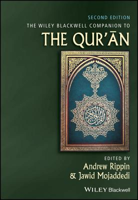 The Wiley Blackwell Companion to the Qur'an - Rippin, Andrew, Professor (Editor), and Mojaddedi, Jawid, Dr. (Editor)