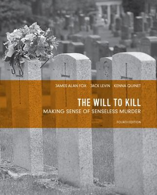 The Will to Kill: Making Sense of Senseless Murder - Fox, James Alan, and Levin, Jack, and Quinet, Kenna D.
