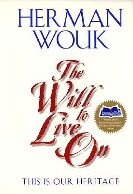 The Will to Live on: This Is Our Heritage - Wouk, Herman