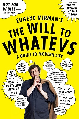 The Will to Whatevs: A Guide to Modern Life - Mirman, Eugene