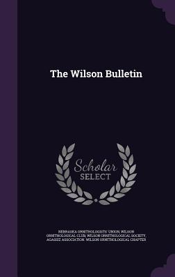 The Wilson Bulletin - Union, Nebraska Ornithologists', and Wilson Ornithological Club (Creator)