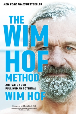 The Wim Hof Method: Activate Your Full Human Potential - Hof, Wim, and Epel, Elissa (Introduction by)