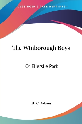 The Winborough Boys: Or Ellerslie Park - Adams, H C