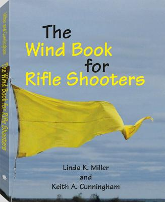 The Wind Book for Rifle Shooters - Miller, Linda K, and Cunningham, Keith A