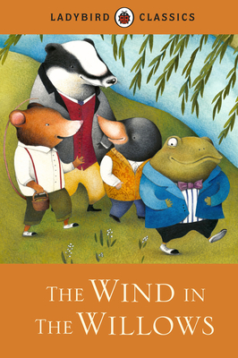 The Wind in the Willows - Grahame, Kenneth, and Ladybird, Ladybird
