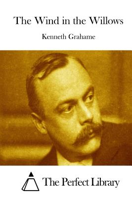 The Wind in the Willows - Grahame, Kenneth, and The Perfect Library (Editor)