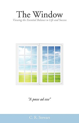 The Window: Viewing the Essential Balance to Life and Success - Stewart, C R