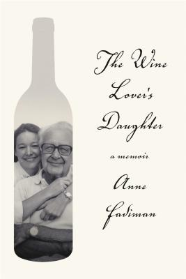 The Wine Lover's Daughter: A Memoir - Fadiman, Anne