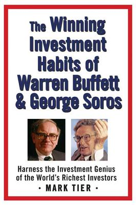 The Winning Investment Habits of Warren Buffett & George Soros - Tier, Mark