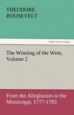 The Winning of the West, Volume 2 - Roosevelt, Theodore, IV