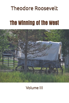 The Winning of the West - Roosevelt, Theodore