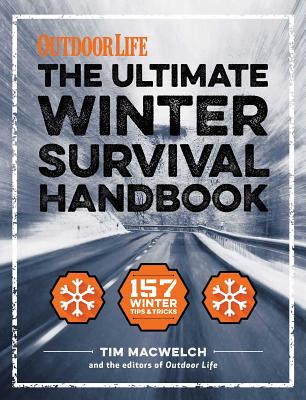 The Winter Survival Handbook: 157 Winter Tips and Tricks - Macwelch, Tim, and The Editors of Outdoor Life