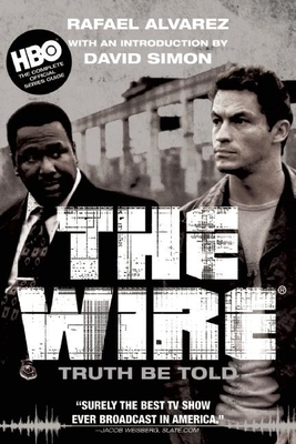The Wire: Truth Be Told - Alvarez, Rafael, and Hornby, Nick, and Alvarez, Victor Paul