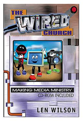 The Wired Church: Making Media Ministry - Wilson, Len