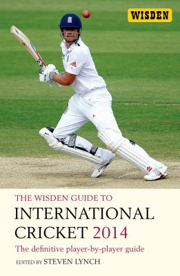 The Wisden Guide to International Cricket 2014 2014: The Definitive Player-by-Player Guide - Lynch, Steven