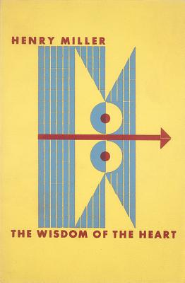 The Wisdom of the Heart - Miller, Henry