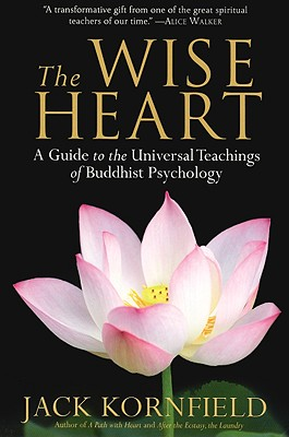 The Wise Heart: A Guide to the Universal Teachings of Buddhist Psychology - Kornfield, Jack, PhD