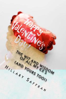 The Wit and Wisdom of All My Ex's - Saffran, Hillary